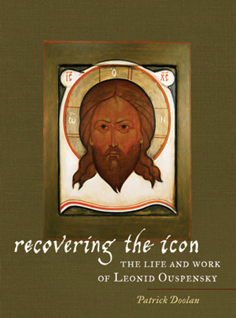 Recovering the Icon: The Life and Work of Leonid Ouspensky