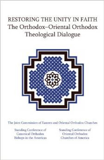 Restoring the Unity in Faith: The Orthodox-Oriental Orthodox Theological Dialogue