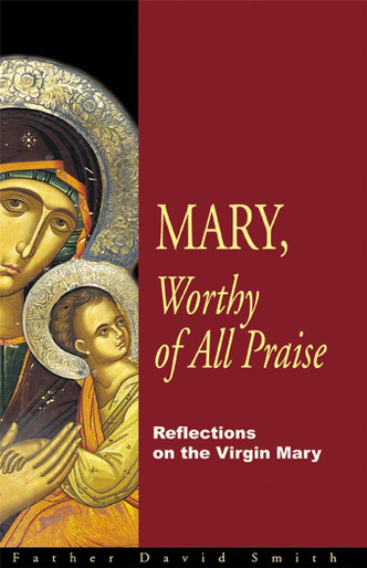 Mary, Worthy of all Praise: Reflections on the Virgin Mary