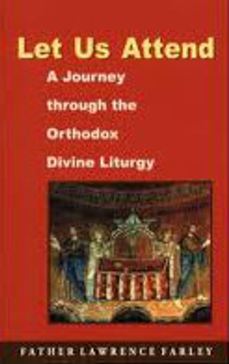 Let Us Attend! A Journey Through the Orthodox Divine Liturgy