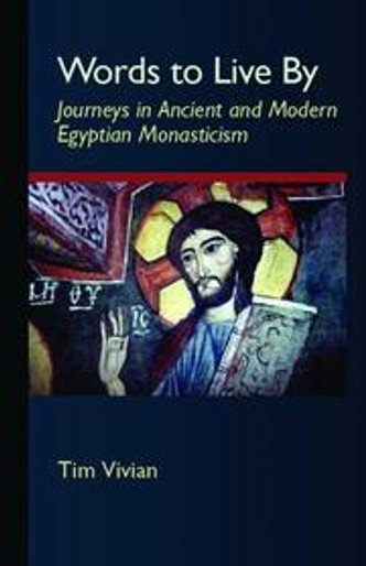 Words to Live By: Journeys in Ancient and Modern Egyptian Monasticism