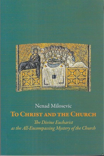 Christ and the Church: The Divine Eucharist as the All-Encompassing Mystery of the Church