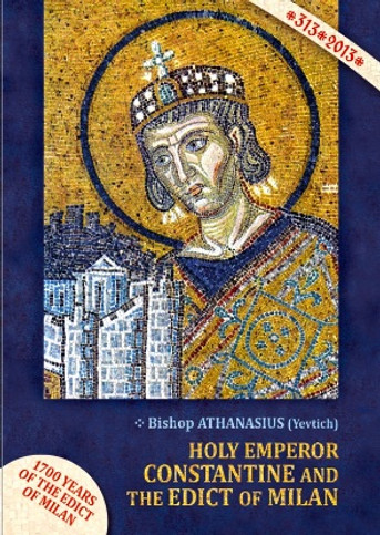 Holy Emperor Constantine and the Edict of Milan, 313-2013