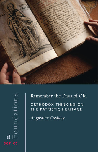 Remember the Days of Old: Orthodox Thinking on the Patristic Heritage