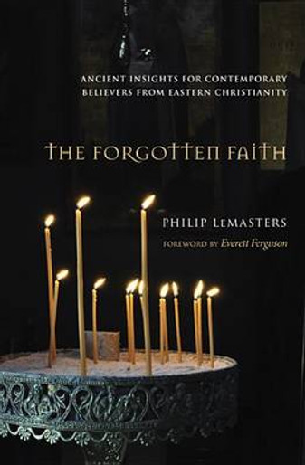 The Forgotten Faith - Ancient Insights for Contemporary Believers...