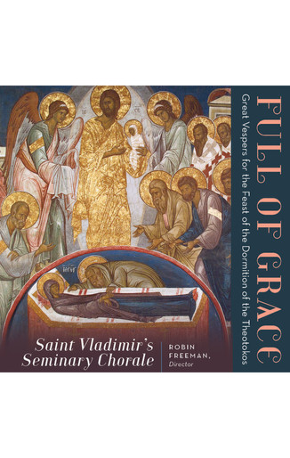 Full of Grace: Great Vespers for the Feast of the Dormition of the Theotokos