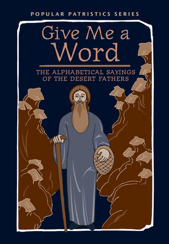 Give Me a Word: The Alphabetical Sayings of the Desert Fathers