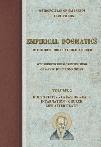 Empirical Dogmatics According to Fr. John Romanides, Volume 2: Holy Trinity, Creation, Fall, Incarnation, Church, Life After Death