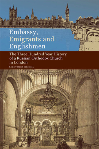 Embassy, Emigrants, & Englishmen - 3 Hundred Year History of a Russian Orthodox Church in London