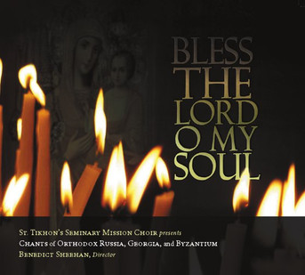 Bless the Lord O My Soul - Chants of Orthodox Russia, Georgia and Byzantium