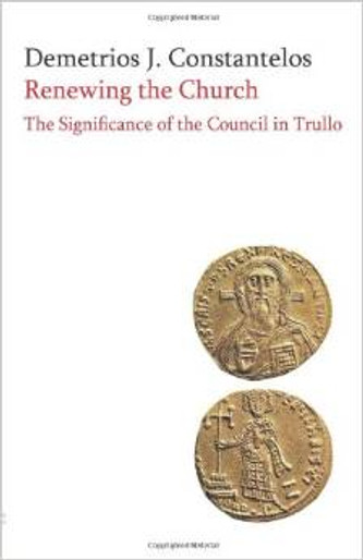 Renewing the Church: The Significance of the Council of Trullo