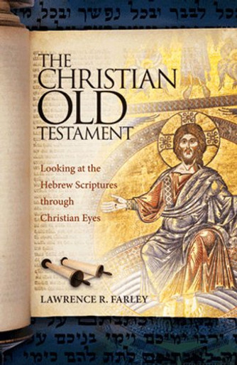 The Christian Old Testament: Looking at Hebrew Scriptures through Christian Eyes