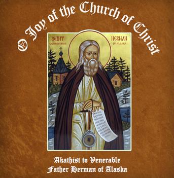 O Joy of the Church of Christ, Akathist to Fr. Herman of Alaska