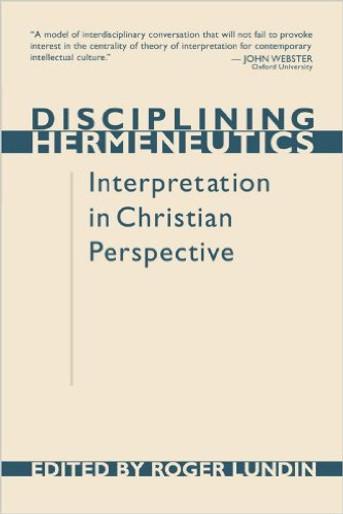 Disciplining Hermeneutics: Interpretation in Christian Perspective