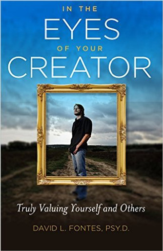In the Eyes of Your Creator: Truly Valuing Yourself and Others