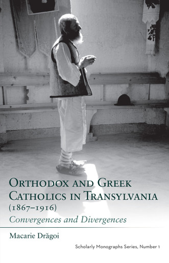 Orthodox and Greek Catholics in Transylvania (1867-1916): Convergences and Divergences
