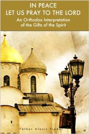 In Peace Let Us Pray to the Lord: An Orthodox Interpretation of the Gifts of the Spirit