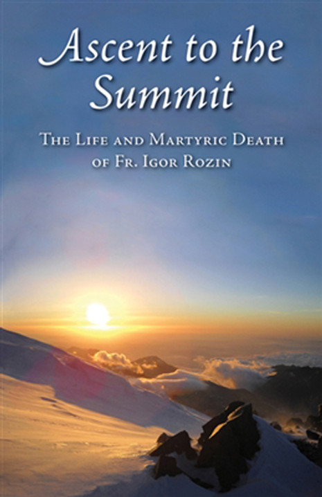 Ascent to the Summit: The Life and Martyric Death of Fr. Igor Rozin