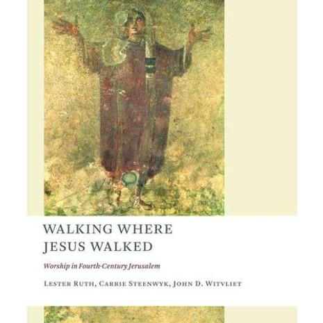 Walking Where Jesus Walked: Worship in Fourth-Century Jerusalem