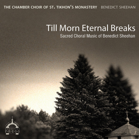 Till Morn Eternal Breaks: Sacred Choral Music of Benedict Sheehan