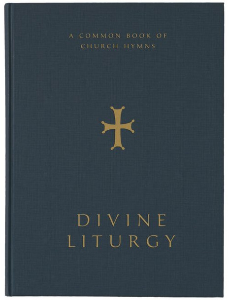 Divine Liturgy:  A Common Book of Church Hymns