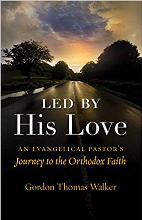 Led By His Love - An Evangelical Pastors' Journey to the Orthodox Faith