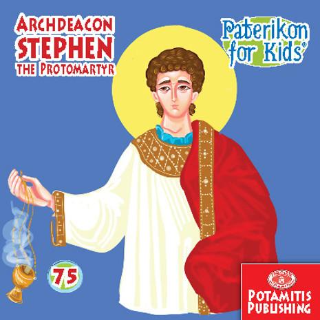Archdeacon Stephen the Protomartyr, Paterikon for Kids 75 (PB-ARSTPO)