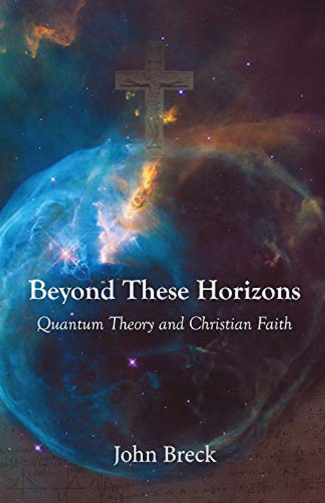 Beyond These Horizons - Quantum Theory and Christian Faith