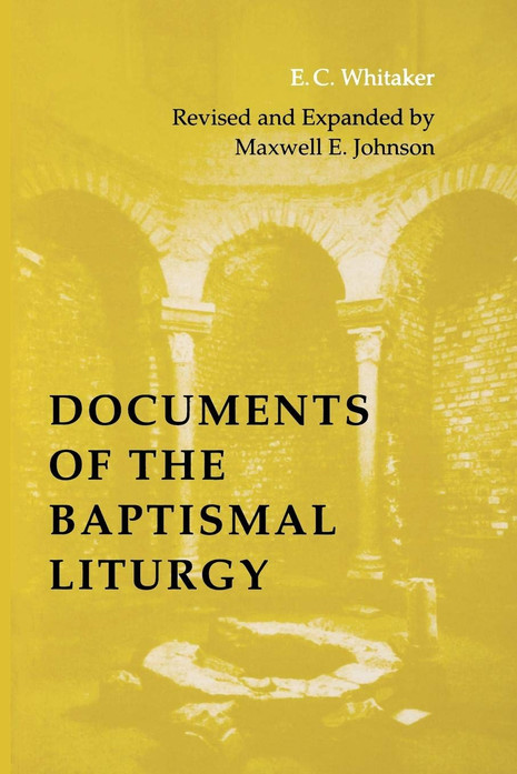 Documents of the Baptismal Liturgy: Revised and Expanded Edition