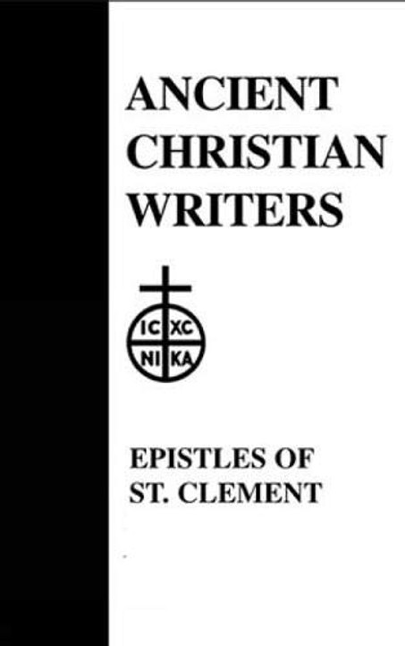 Ancient Christian Writers: The Epistle of St. Clement of Rome and St. Ignatius of Antioch