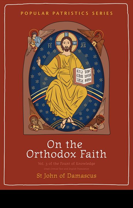 On the Orthodox Faith: A New English Translation of An Exact Exposition of the Orthodox Faith (PPS 62)