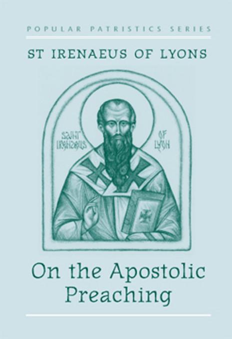 On the Apostolic Preaching: St. Irenaeus of Lyons
