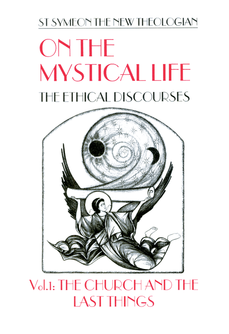 On the Mystical Life, The Ethical Discourses: St. Symeon the New Theologian, Volume I: The Church and The Last Things