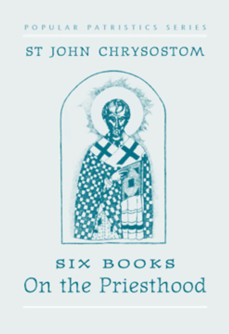 On the Priesthood, Six Books: St. John Chrysostom