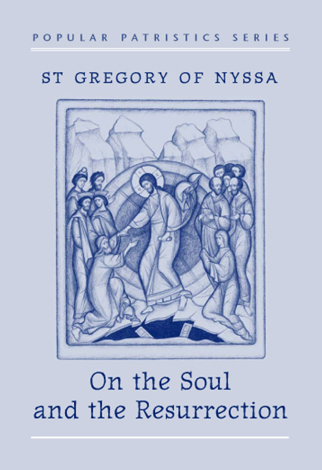 On the Soul and Resurrection: St. Gregory of Nyssa