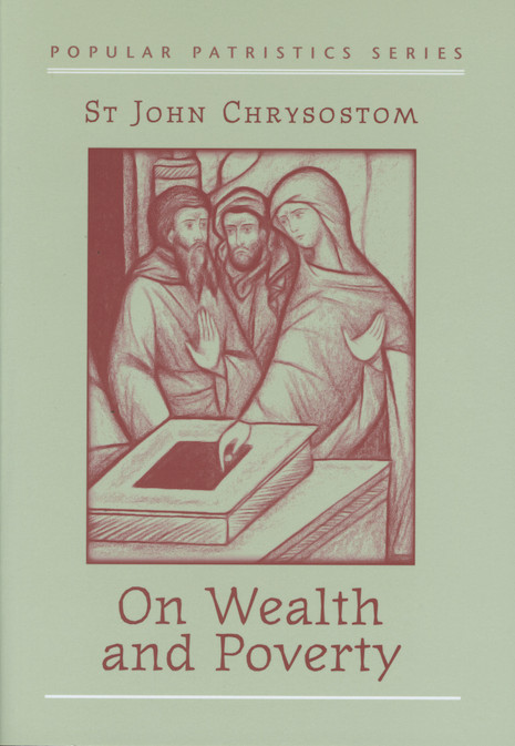 On Wealth and Poverty: St. John Chrysostom