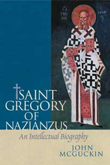 Saint Gregory of Nazianzus: An Intellectual Biography