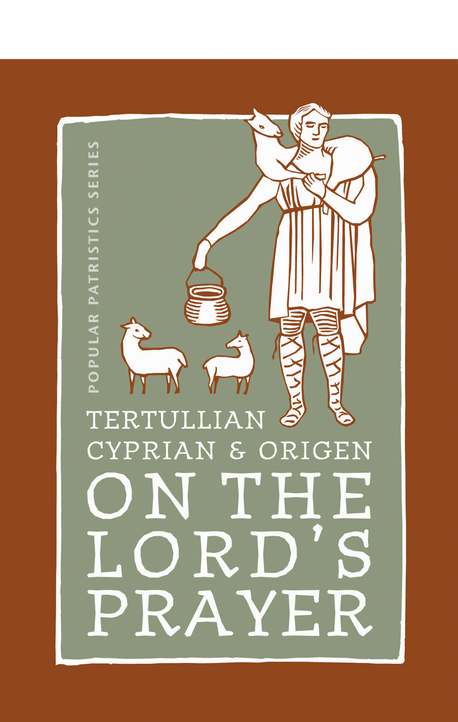 On the Lord's Prayer: Tertullian, Cyprian, & Origen