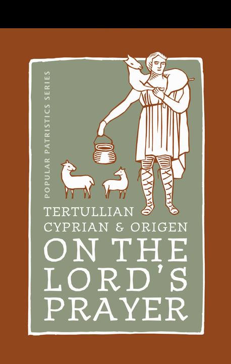 On the Lord's Prayer: Tertullian, Cyprian, & Origen