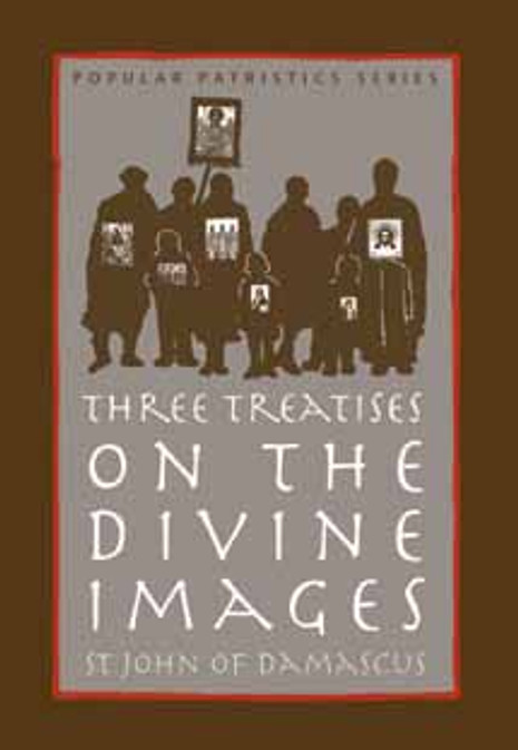 Three Treatises on the Divine Images: St. John of Damascus