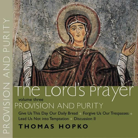 Lord's Prayer, The, vol. III: Provision and Purity [audio CD]