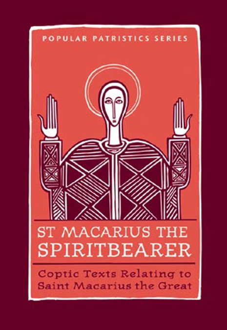 St. Macarius the Spiritbearer: Coptic Texts Relating to Saint Macarius the Great