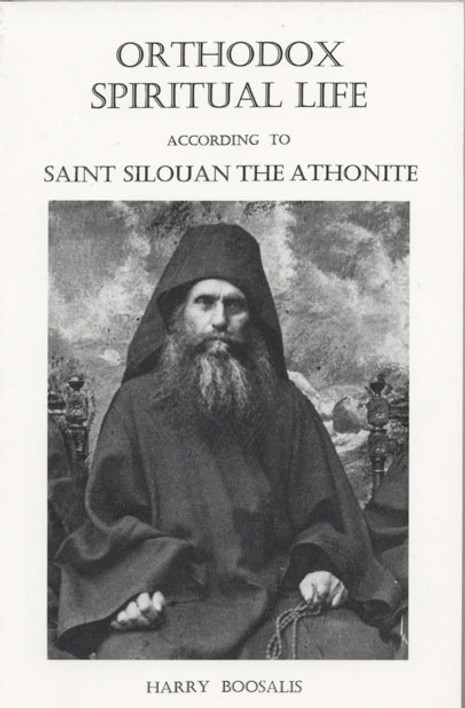 Orthodox Spiritual Life According to Saint Silouan the Athonite