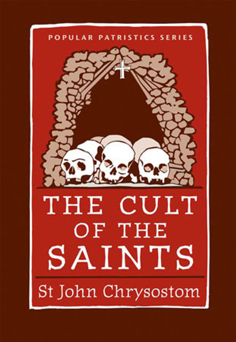 The Cult of the Saints: St. John Chrysostom