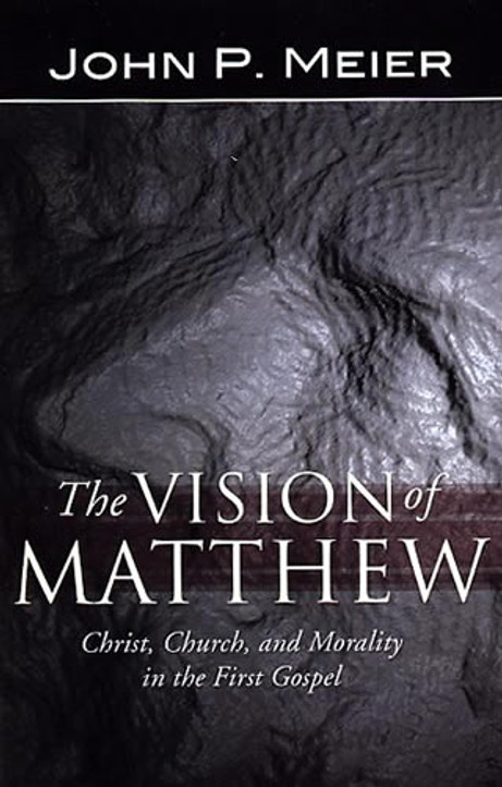 The Vision of Matthew: Christ, Church, and Morality in the First Gospel