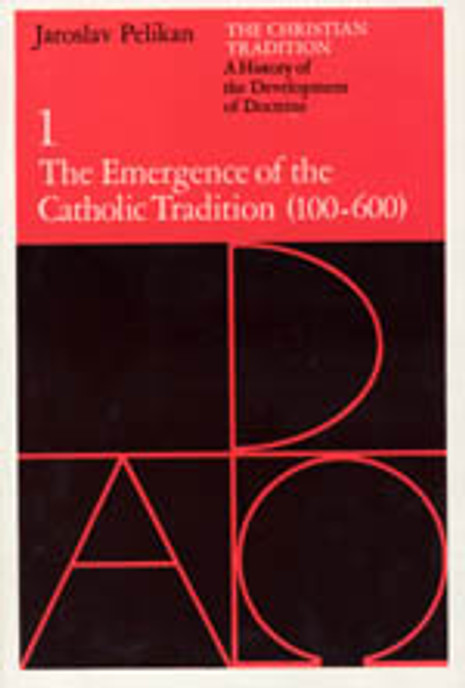The Christian Tradition, Volume 1: The Emergence of the Catholic Tradition (100-600)