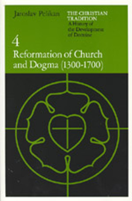 The Christian Tradition, Volume IV: Reformation of Church and Dogma (1300-1700)