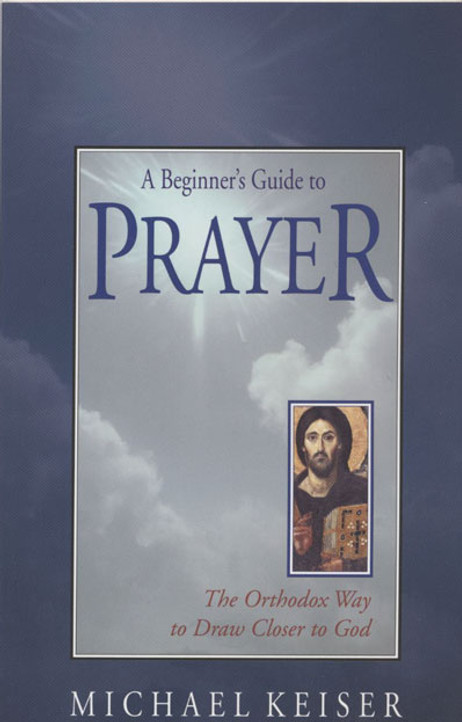 A Beginner's Guide to Prayer: The Orthodox Way to Grow Closer to God