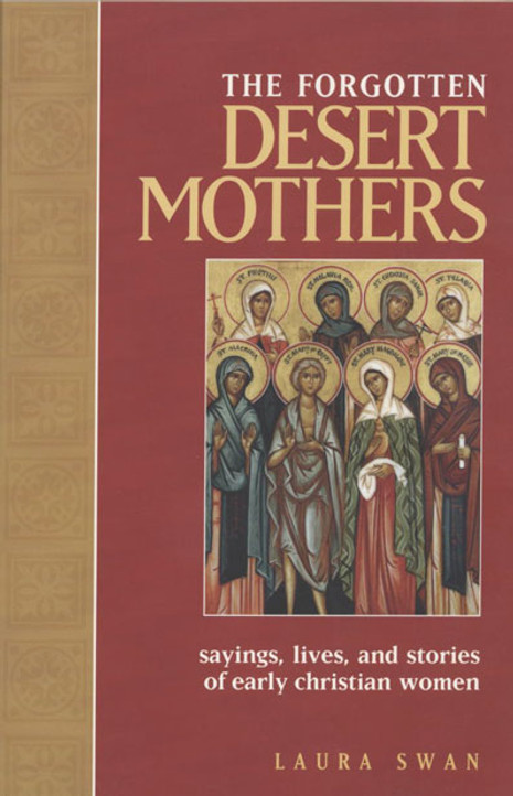 The Forgotten Desert Mothers: Sayings, Lives, and Stories of Early Christian Women