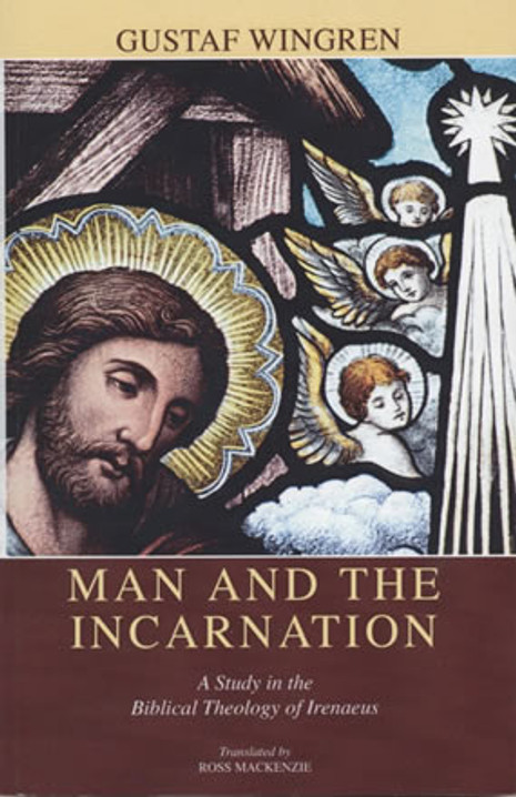 Man and the Incarnation: A Study in the Biblical Theology of Irenaeus